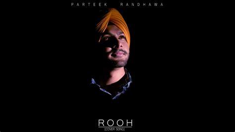 Rooh (cover Song) -parteek Randhawa   latest Punjabi Song