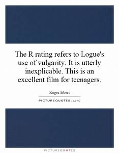 The R rating refers to Logue's use of vulgarity. It is ...