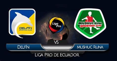 ECUADOR EN VIVO Delfín vs Mushuc Runa VER HOY por la Liga Pro