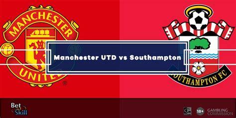 Manchester UTD vs Southampton Predictions & Betting Tips ...