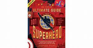 The Ultimate Guide To Being A Superhero  A Kid U0026 39 S Manual