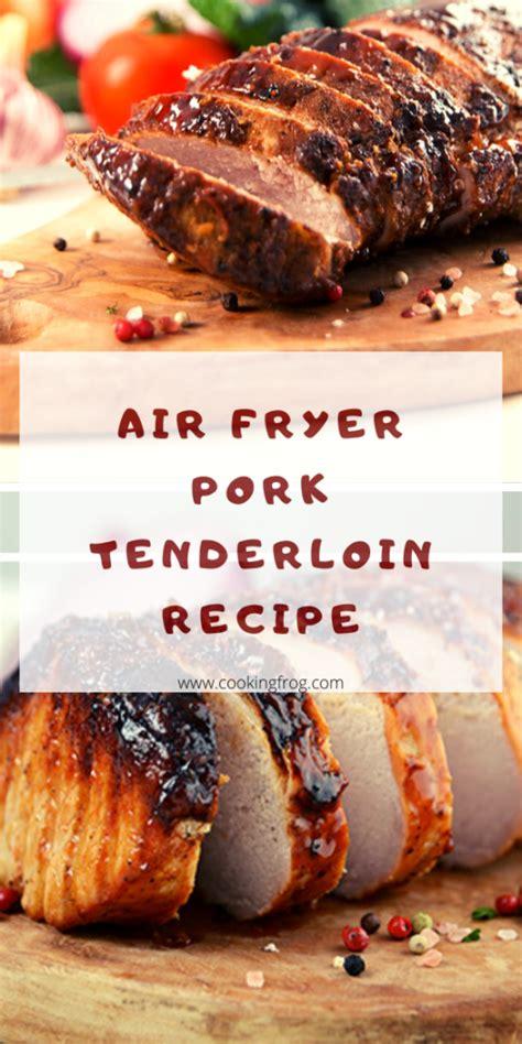 pork tenderloin air fryer recipe cooking rest let