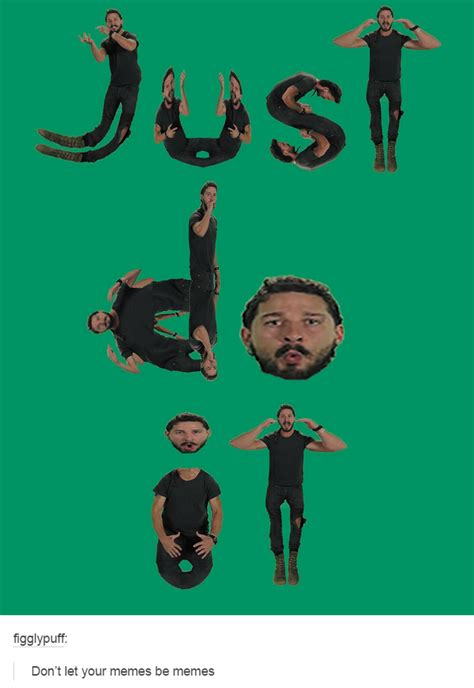 Just Do It Meme - just do it shia labeouf s intense motivational speech just do it know your meme