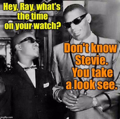 Ray Charles Memes - wtf is ray wearing a watch for imgflip