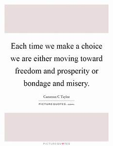 Each time we make a choice we are either moving toward ...