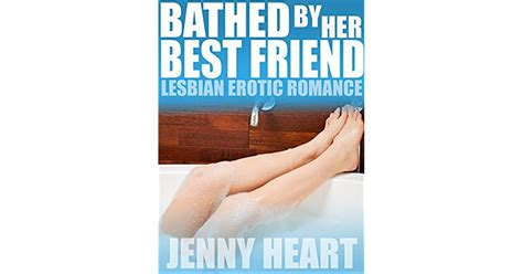 Bathed By Her Best Friend A Lesbian Bbw First Time Erotic Romance By Jenny Heart