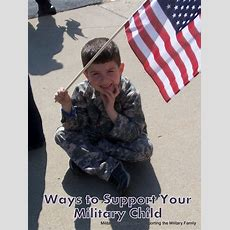 The Militaryfamily Supporting Your Military Child