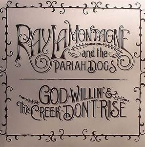Ray LAMONTAGNE & THE PARIAH DOGS God Willin & The Creek ...