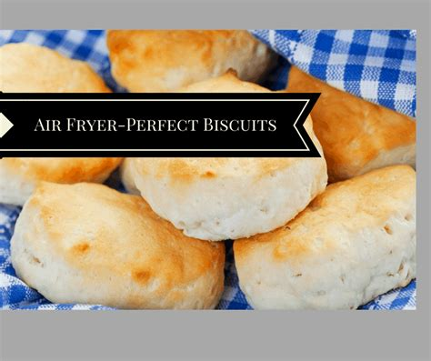 biscuits fryer air cooked perfect af perfectly