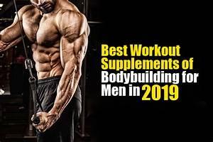 Best Workout Supplements Of Bodybuilding For Men In 2019