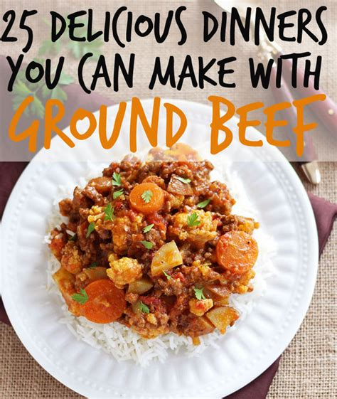 hamburger dinner 25 delicious dinners you can make with ground beef or turkey