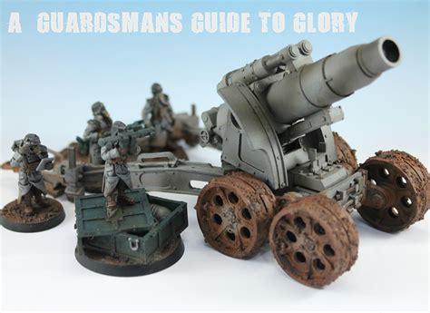 gan siege a guardsman 39 s guide to the big guns of krieg