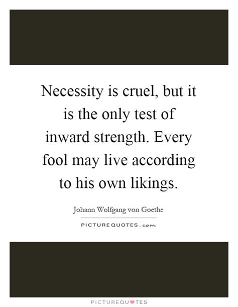 necessity  cruel      test
