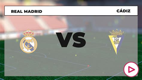 Real Madrid - Cádiz, Liga Santander: ¿a qué hora es y ...