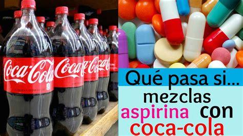 si e coca cola que pasa si mezclas aspirina con coca cola l