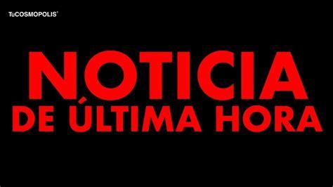 NOTICIA DE ÚLTIMA HORA - YouTube