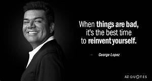 TOP 25 REINVENT... Famous George Lopez Quotes