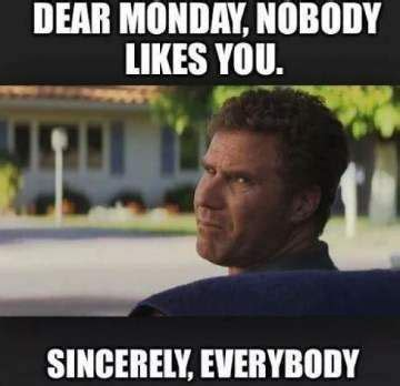 dear monday funny  ferrell meme quotes friday