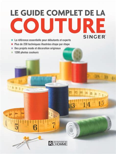 livre le guide complet de la couture la r 233 f 233 rence essentielle pour d 233 butants et experts