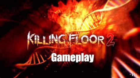 killing floor 2 gameplay killing floor 2 gameplay