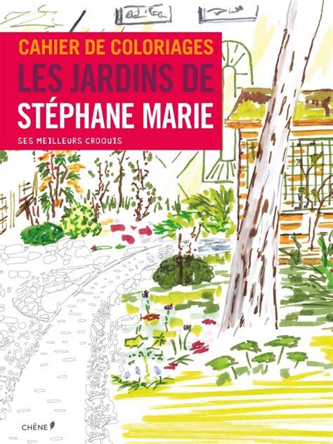 cahier de coloriages les jardins de stephane marie