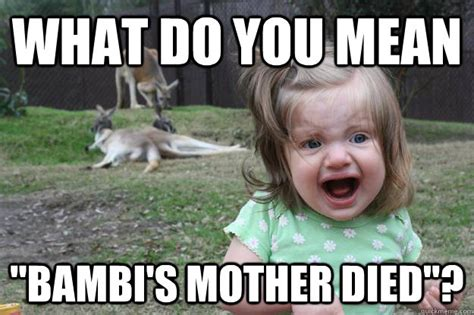 Funny Mother Memes - what do you mean quot bambi s mother died quot horrified kangaroo girl quickmeme