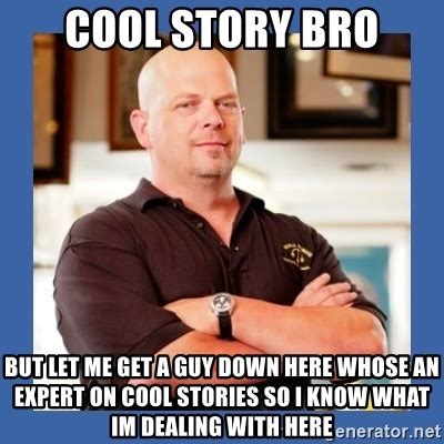 Cool Story Bro Meme Generator - cool story bro but let me get a guy down here whose an expert on cool stories so i know what im