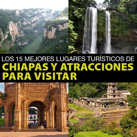 Los 15 Mejores Lugares Turísticos De Chiapas Y Atracciones