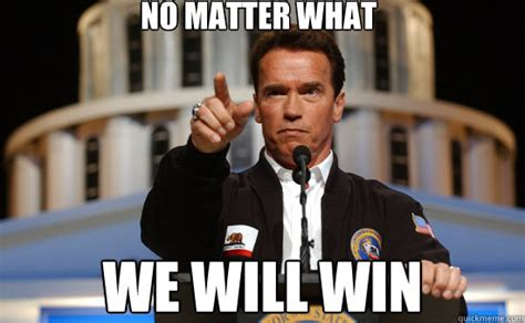 Winning Meme - no matter what we will win arnold quickmeme