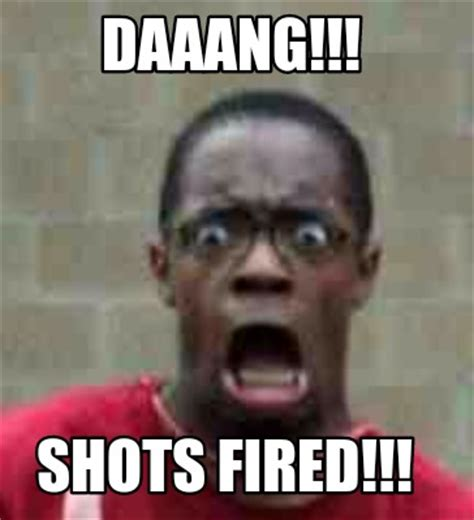 Shots Fired Meme - meme creator daaang shots fired meme generator at memecreator org