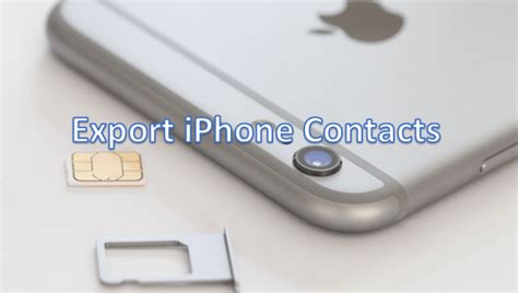iphone save contacts to sim how do i export iphone contacts