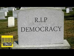 Democracy is dead - Truthloader - YouTube