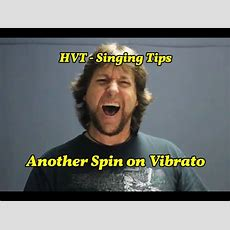 Hvt  Singing Tips  Another Spin On Vibrato Youtube