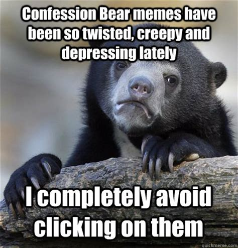 Confession Bear Meme - confession bear memes have been so twisted creepy and depressing lately i completely avoid