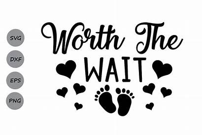 Svg Wait Worth Boy Newborn Cricut Quotes