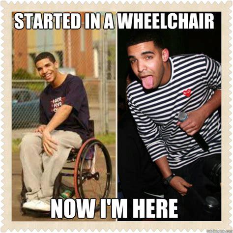 Drake Wheelchair Meme - drake meme wheelchair started from the bottom