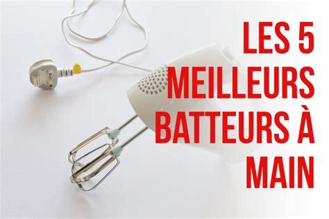 meilleur batteur cuisine petit électroménager the different magazine