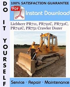 Liebherr Pr711  Pr721c  Pr731c  Pr741c  Pr751 Crawler Dozer Service Repair Workshop Manual