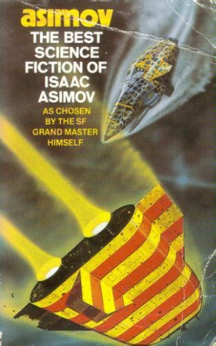 best of isaac asimov the best science fiction of isaac asimov