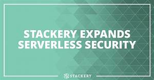 Announcement  U2014 Stackery Expands Serverless Security And