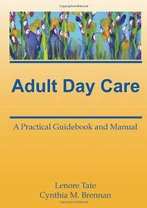 Adult Day Care  A Practical Guidebook And Manual