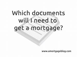 what documents are required to get a mortgage With documents needed to refinance home