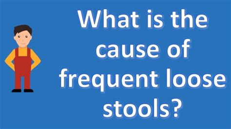 Constant Soft Stool Causes - what is the cause of frequent stools best health