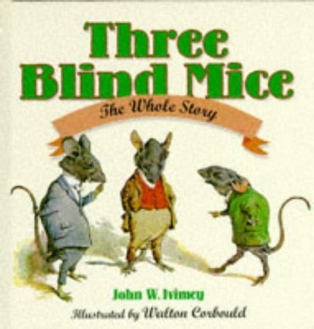 three blind mice the three blind mice the whole story by w ivimey