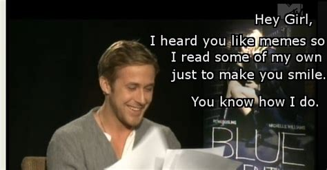 Ryan Gosling Acts Out Hey Girl Meme - 17 best images about memes just the clever and clean ones on pinterest hey girl single