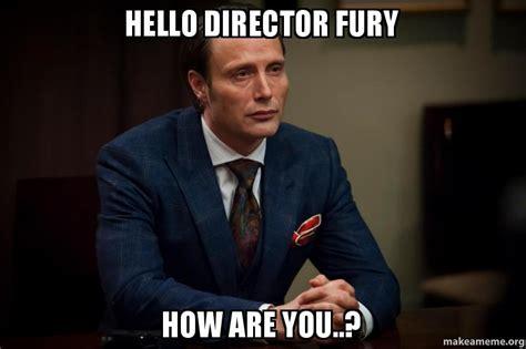 Director Meme - hello director fury how are you make a meme