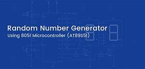 A Simple Random Number Generator Using 8051 Microcontroller  At89s51 Is The Controller Used Here