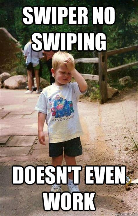 Swiper No Swiping Meme - swiper no swiping doesn t even work regretful toddler quickmeme