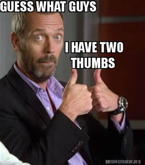 Meme Generator Two Pictures - meme creator guess what guys i have two thumbs meme generator at memecreator org