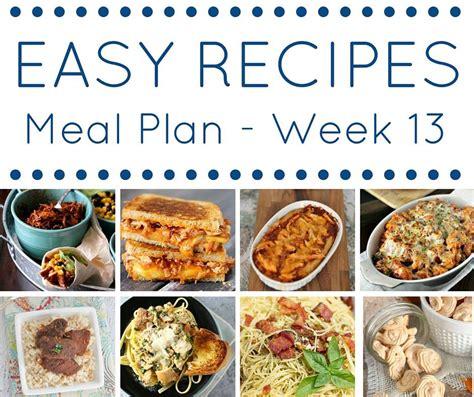 easy dinner recipes meal plan week 13 kleinworth co